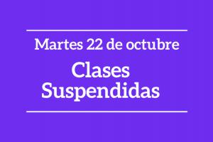 Martes 22 de octubre: Clases Suspendidas